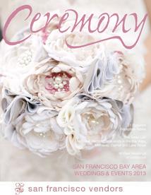 2013 Ceremony Magazine San Francisco Bay Area Weddings Featuring Destination Wedding Planner Mango Muse Events