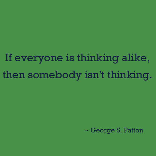 If everyone is thinking alike, then somebody isn't thinking inspirational quote
