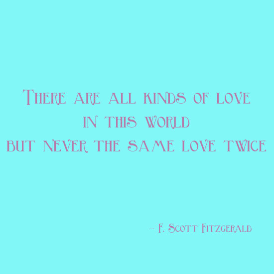 F. Scott Fitzgerald Never the same love twice love quote