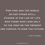 John F. Kennedy change is the law of life inspirational quote