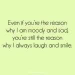 You're still the reason why I always laugh and smile love quote