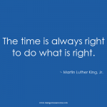 MLK Jr. the time is always right to do what is right inspirational quote