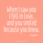 When I saw you I fell in love, and you smiled because you knew. Love quote.
