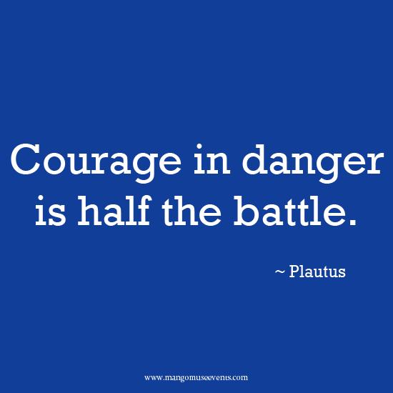 Courage in danger is half the battle. Quote