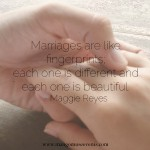 Marriages are like fingerprints; each one is different and each one is beautiful. Love quote by Maggie Reyes.