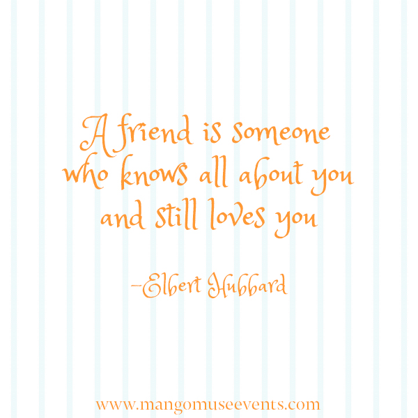 A friend is someone who knows all about you and still loves you quote.