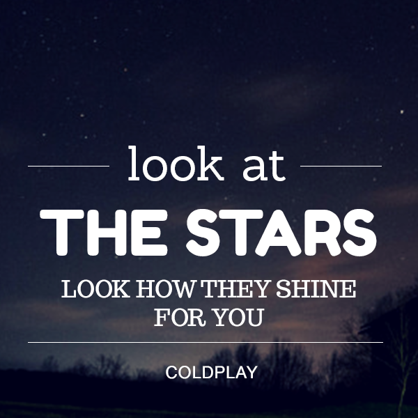 Look at the stars look how they shine for you. Love quote by Coldplay.