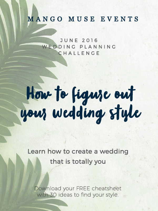 June 2016 Wedding Planning Challenge - How To Figure Out Your Wedding Style By Mango Muse Events
