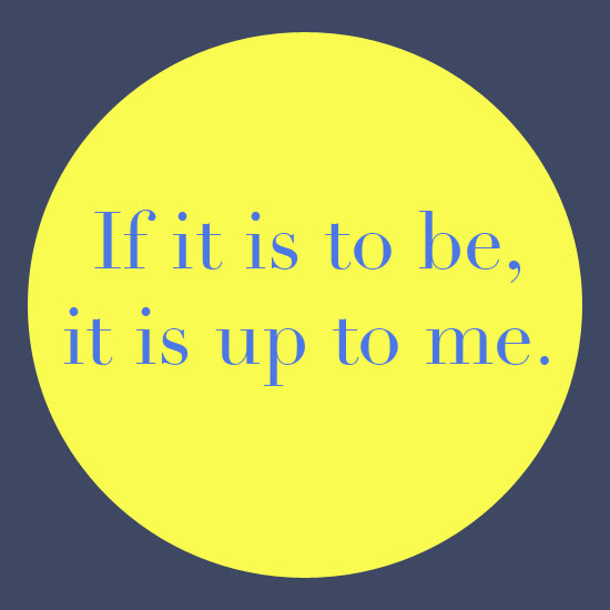 If it is to be it is up to me inspirational quote