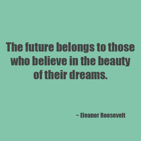 Eleanor Roosevelt beauty of their dreams inspirational quote