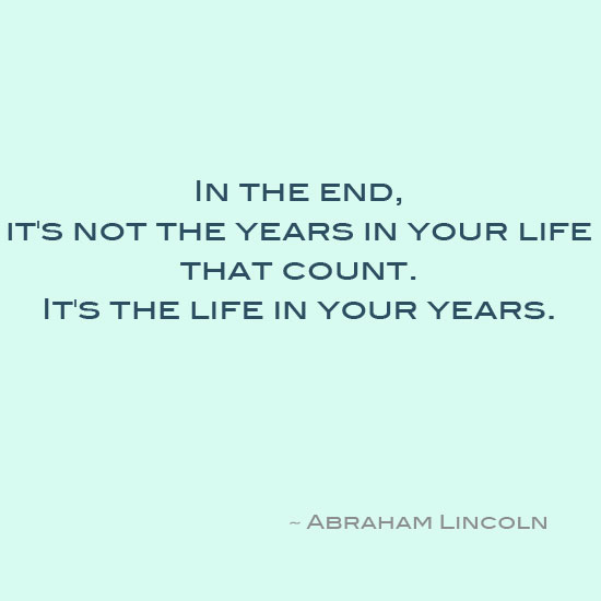 Abraham Lincoln life in your years inspirational quote