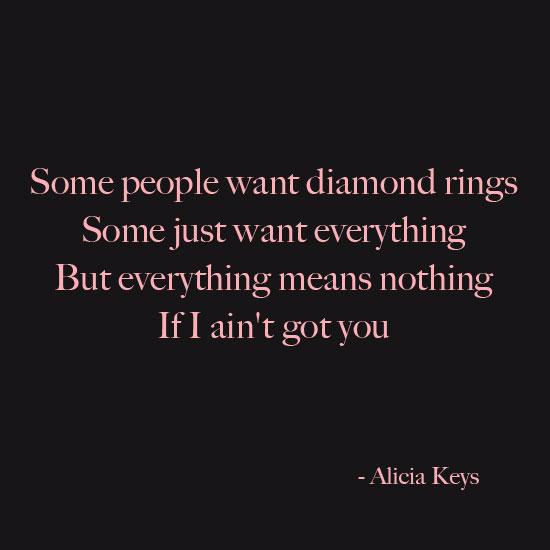Alicia Keys Everything means nothing if I ain't got you inspirational quote