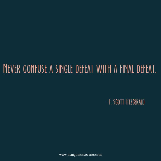 F. Scott Fitzgerald never confuse a single defeat with a final defeat inspirational quote