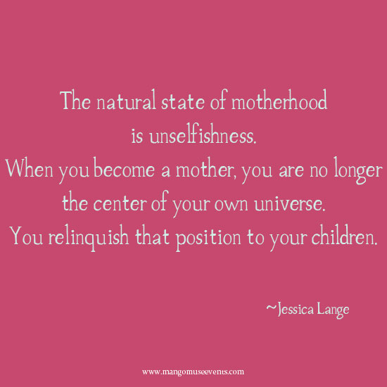 The natural state of motherhood is unselfishness inspirational quote