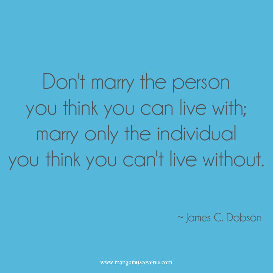 Marry the individual you think you can't live without love quote