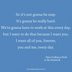You and Me Every day love quote from The Notebook