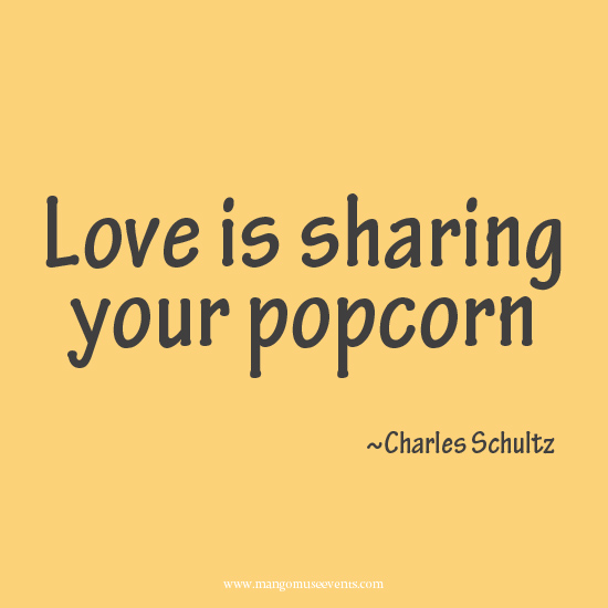 Charles Schultz Love is sharing your popcorn love quote