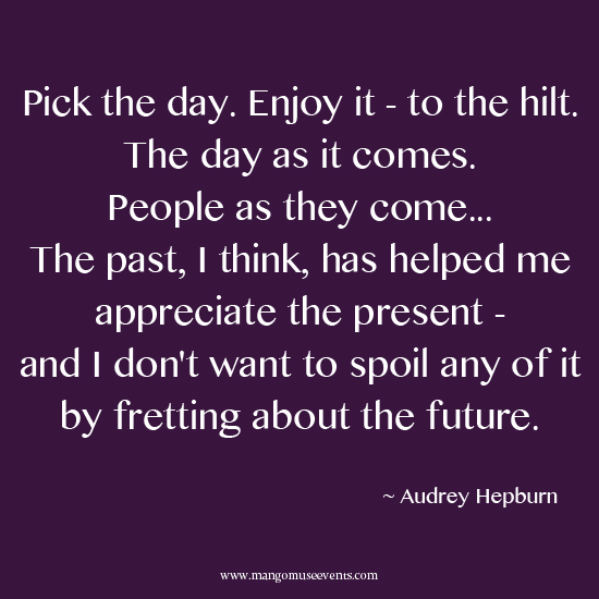 Audrey Hepburn enjoy the day inspirational quote
