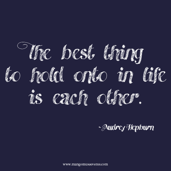 The best thing to hold onto in life is each other. Audrey Hepburn quote.