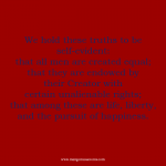 We hold these truths to be self-evident; that all med are created equal. Quote