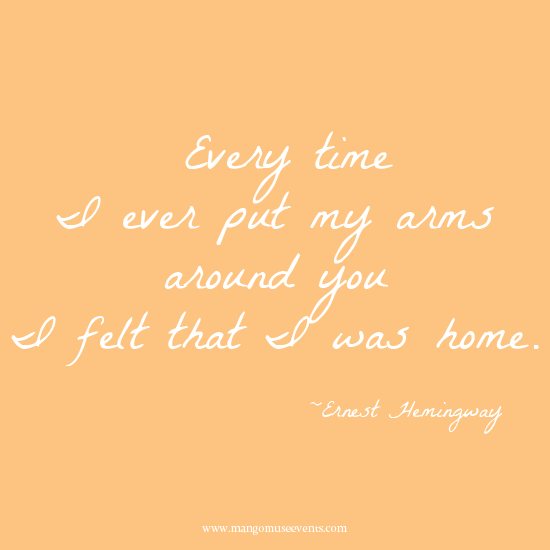 Every time I ever put my arms around you I felt that I was home. Love quote.