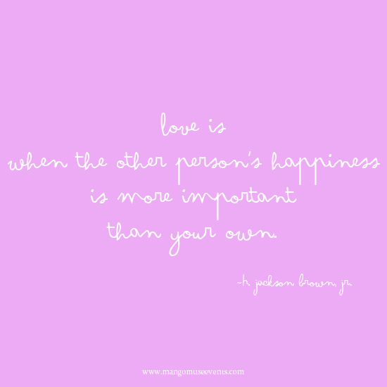Love is when the other person's happiness is more important than your own. Love quote.