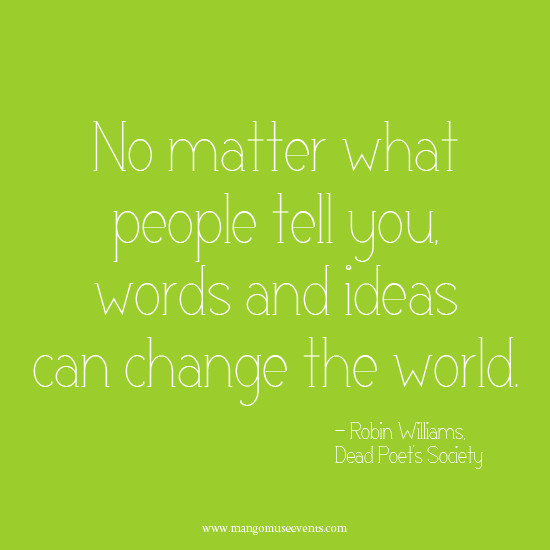 No matter what people tell you, words and ideas can change the world. Inspirational quote.
