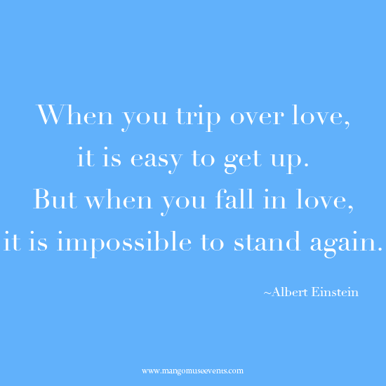 When you trip over love, it is easy to get up. But when you fall in love, it is impossible to stand again. Love quote.