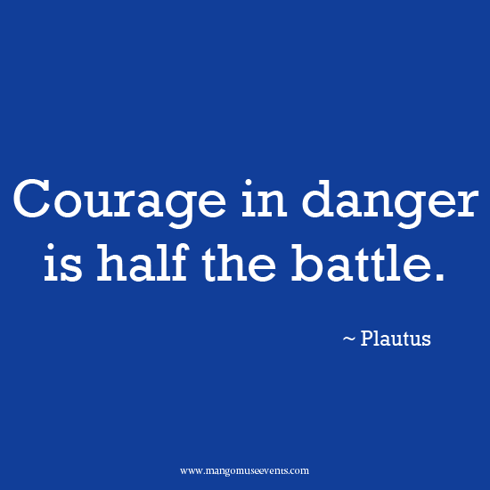 Courage in danger is half the battle. Quote