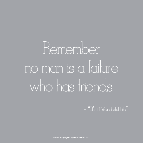 Remember, no man is a failure who has friends. Holiday quote