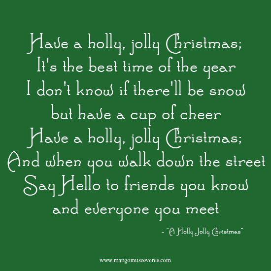 Have a holly, jolly Christmas. Song quote.