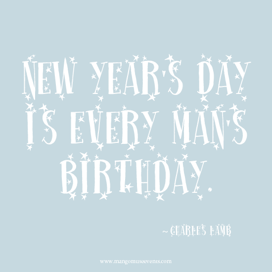 New Years Day is every mans birthday. New Years quote.