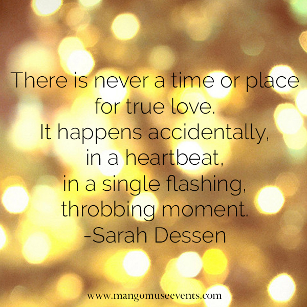 There is never a time or place for true love. Love quote by Sarah Dessen.