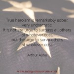 True heroism is the urge to serve others at whatever cost. Arthur Ashe Memorial Day quote.