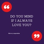 Do you mind if I always love you quote