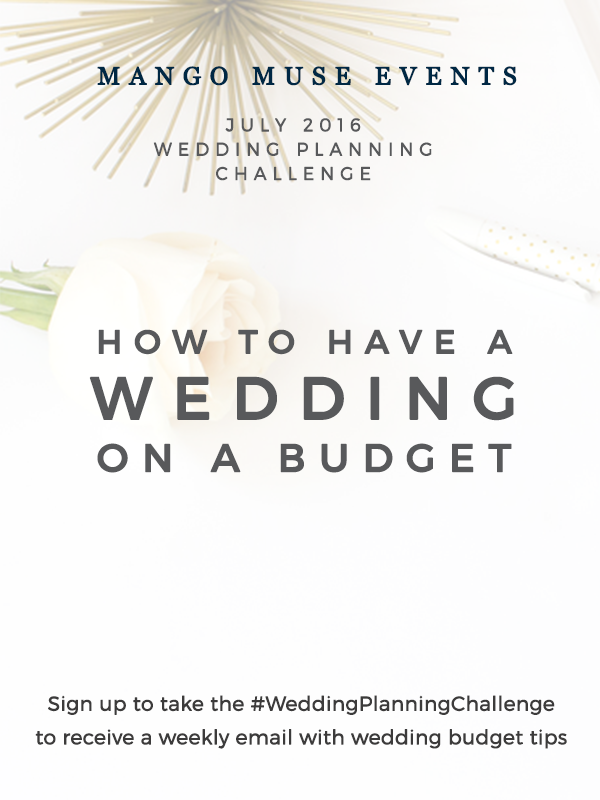July wedding planning challenge, how to have a wedding on a budget by Destination wedding planner Mango Muse Events